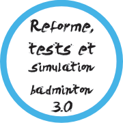 Réforme, tests et simulations - Badminton 3.0